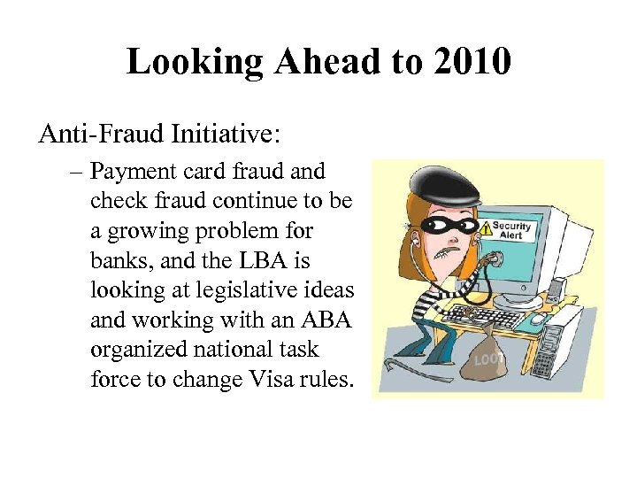 Looking Ahead to 2010 Anti-Fraud Initiative: – Payment card fraud and check fraud continue