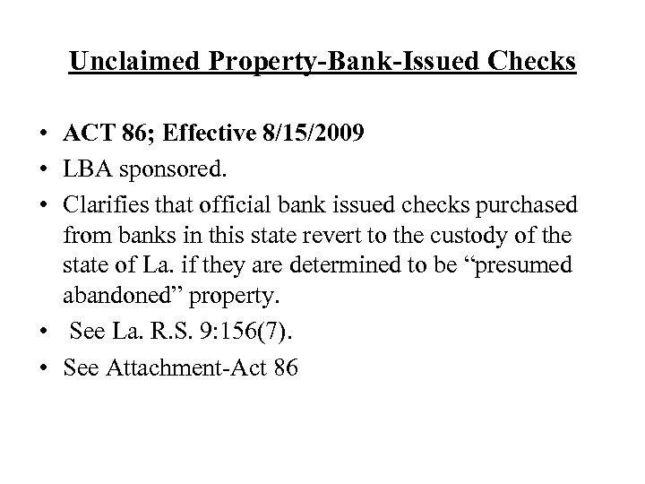 Unclaimed Property-Bank-Issued Checks • ACT 86; Effective 8/15/2009 • LBA sponsored. • Clarifies that