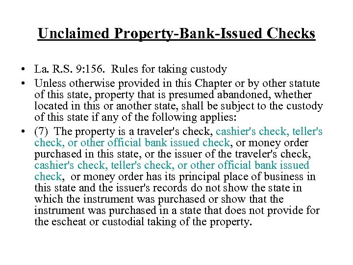 Unclaimed Property-Bank-Issued Checks • La. R. S. 9: 156. Rules for taking custody •