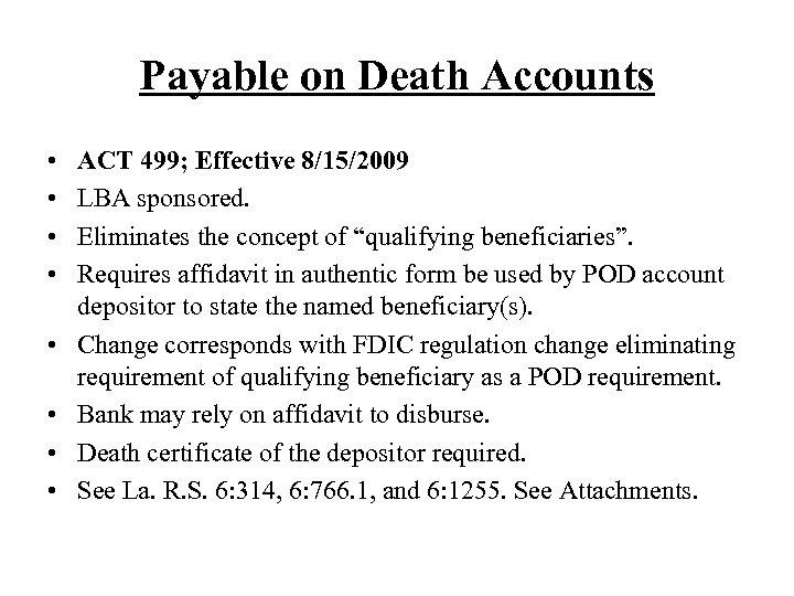 Payable on Death Accounts • • ACT 499; Effective 8/15/2009 LBA sponsored. Eliminates the