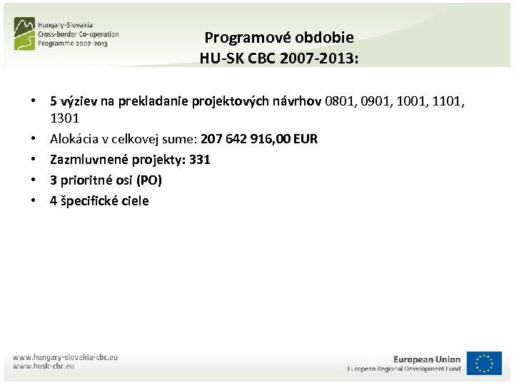 Programové obdobie HU-SK CBC 2007 -2013: • 5 výziev na prekladanie projektových návrhov 0801,