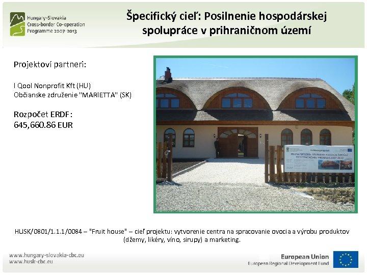 Špecifický cieľ: Posilnenie hospodárskej spolupráce v prihraničnom území Projektoví partneri: I Qool Nonprofit Kft
