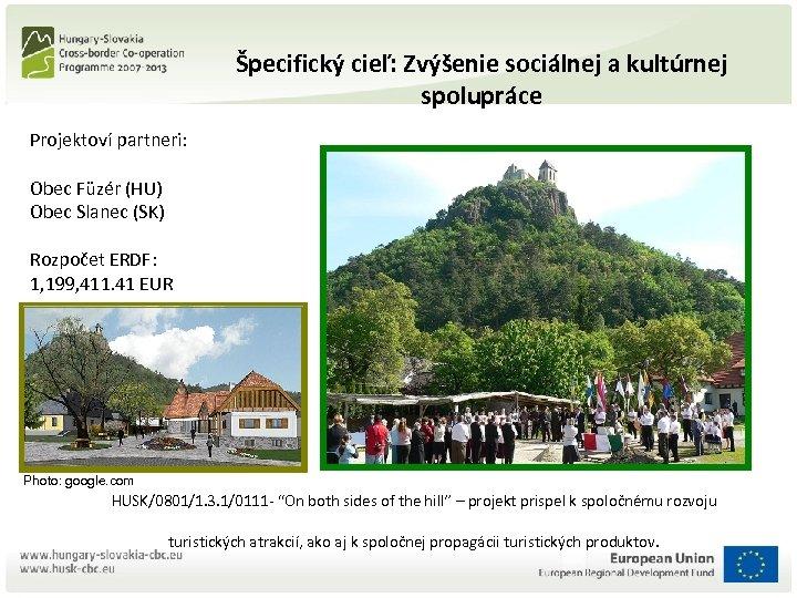 Špecifický cieľ: Zvýšenie sociálnej a kultúrnej spolupráce Projektoví partneri: Obec Füzér (HU) Obec Slanec