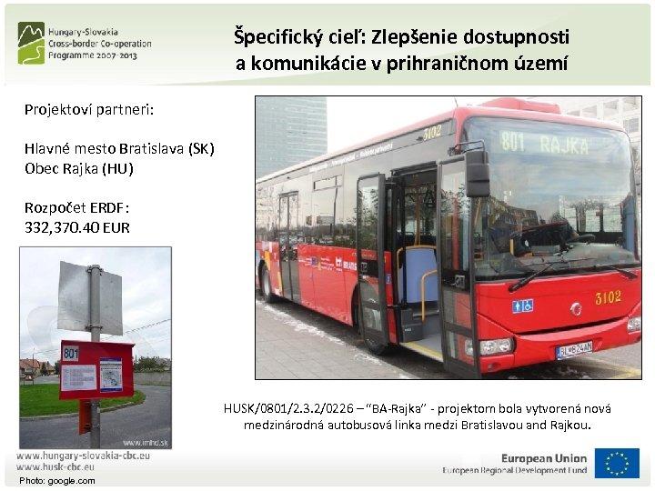 Špecifický cieľ: Zlepšenie dostupnosti a komunikácie v prihraničnom území Projektoví partneri: Hlavné mesto Bratislava