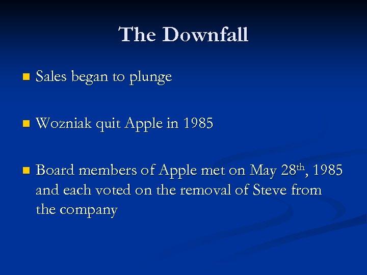 The Downfall n Sales began to plunge n Wozniak quit Apple in 1985 n