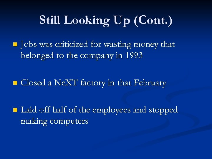 Still Looking Up (Cont. ) n Jobs was criticized for wasting money that belonged