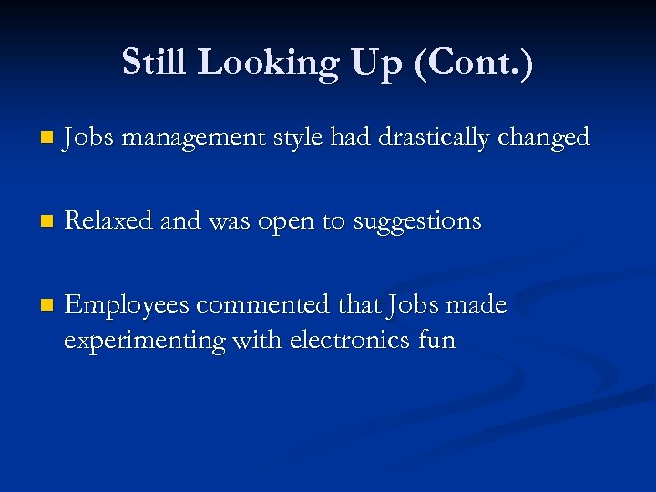 Still Looking Up (Cont. ) n Jobs management style had drastically changed n Relaxed
