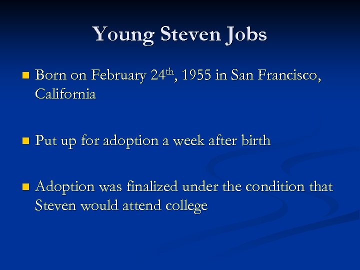 Young Steven Jobs n Born on February 24 th, 1955 in San Francisco, California