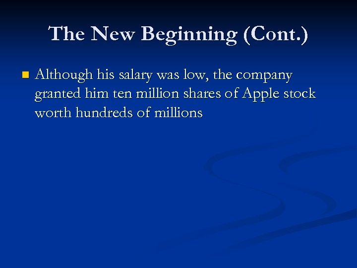 The New Beginning (Cont. ) n Although his salary was low, the company granted