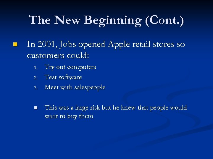 The New Beginning (Cont. ) n In 2001, Jobs opened Apple retail stores so