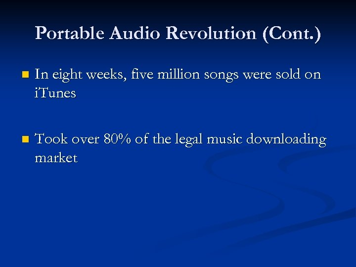 Portable Audio Revolution (Cont. ) n In eight weeks, five million songs were sold