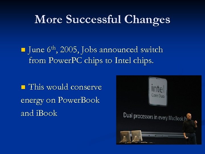 More Successful Changes n June 6 th, 2005, Jobs announced switch from Power. PC