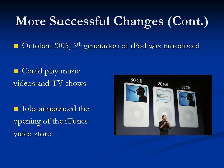 More Successful Changes (Cont. ) n October 2005, 5 th generation of i. Pod