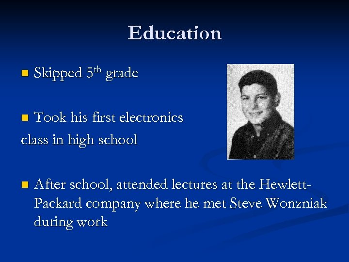 Education n Skipped 5 th grade Took his first electronics class in high school