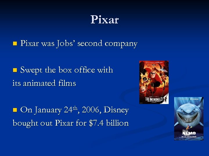 Pixar n Pixar was Jobs' second company Swept the box office with its animated