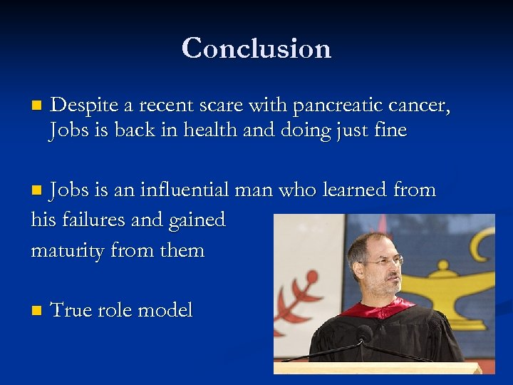 Conclusion n Despite a recent scare with pancreatic cancer, Jobs is back in health