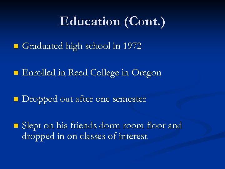 Education (Cont. ) n Graduated high school in 1972 n Enrolled in Reed College