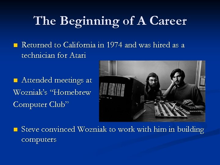 The Beginning of A Career n Returned to California in 1974 and was hired