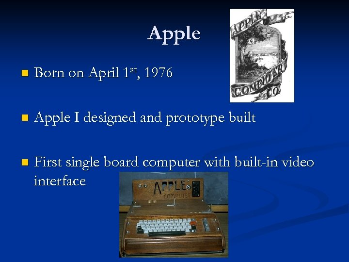 Apple n Born on April 1 st, 1976 n Apple I designed and prototype