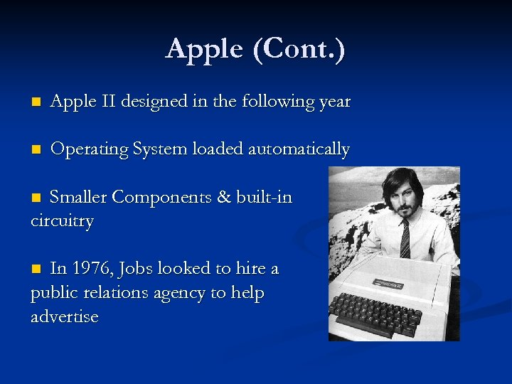 Apple (Cont. ) n Apple II designed in the following year n Operating System