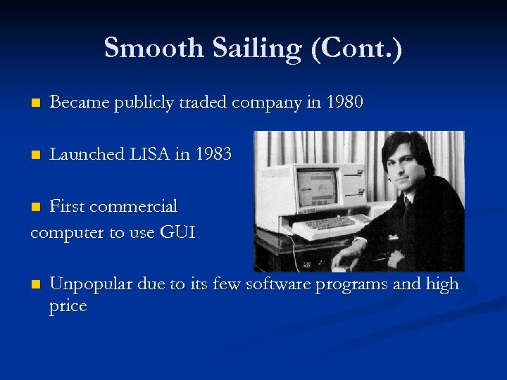 Smooth Sailing (Cont. ) n Became publicly traded company in 1980 n Launched LISA