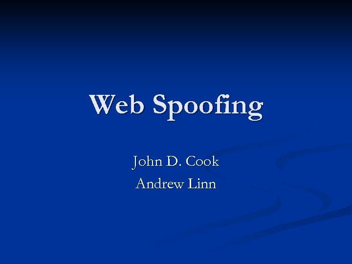 Web Spoofing John D. Cook Andrew Linn