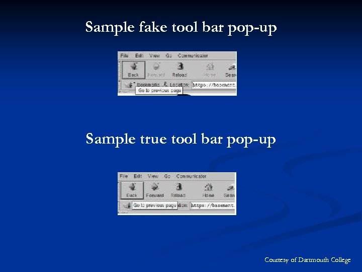 Sample fake tool bar pop-up Sample true tool bar pop-up Courtesy of Dartmouth College