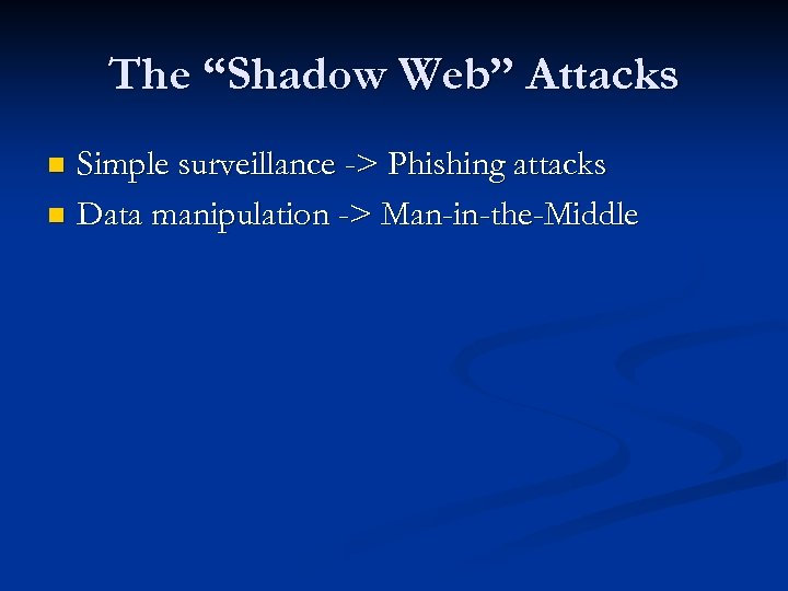 """The """"Shadow Web"""" Attacks Simple surveillance -> Phishing attacks n Data manipulation -> Man-in-the-Middle"""