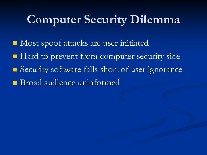 Computer Security Dilemma Most spoof attacks are user initiated n Hard to prevent from