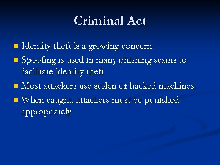 Criminal Act Identity theft is a growing concern n Spoofing is used in many
