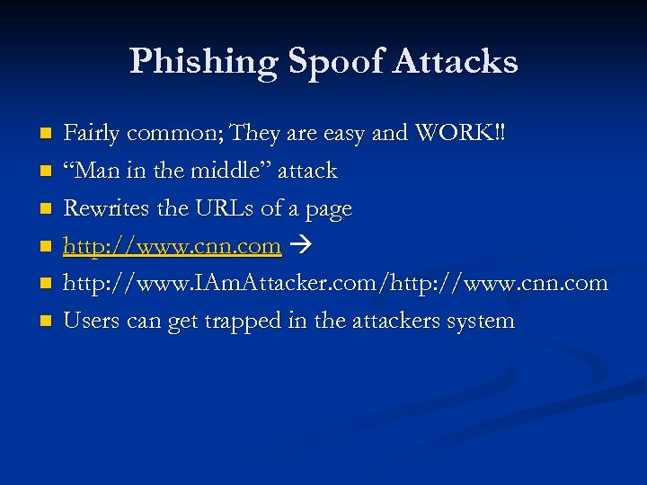 """Phishing Spoof Attacks n n n Fairly common; They are easy and WORK!! """"Man"""