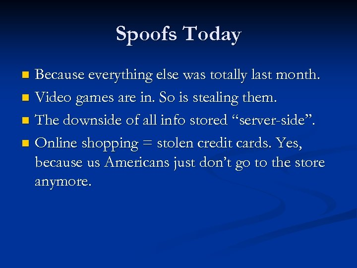 Spoofs Today Because everything else was totally last month. n Video games are in.