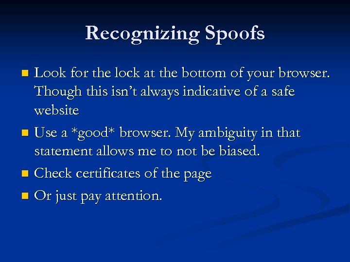 Recognizing Spoofs Look for the lock at the bottom of your browser. Though this