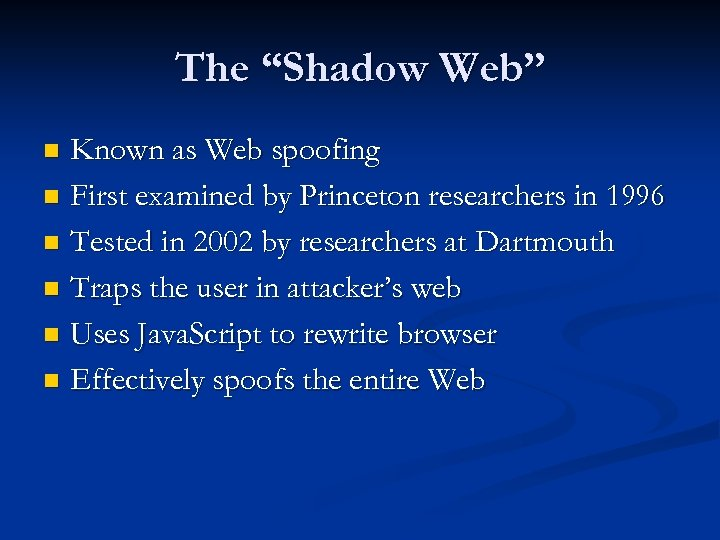 """The """"Shadow Web"""" Known as Web spoofing n First examined by Princeton researchers in"""