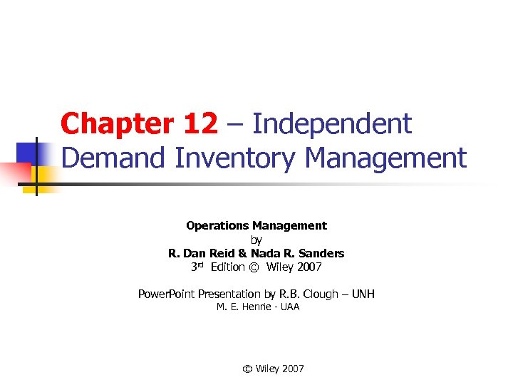 Chapter 12 – Independent Demand Inventory Management Operations Management by R. Dan Reid &