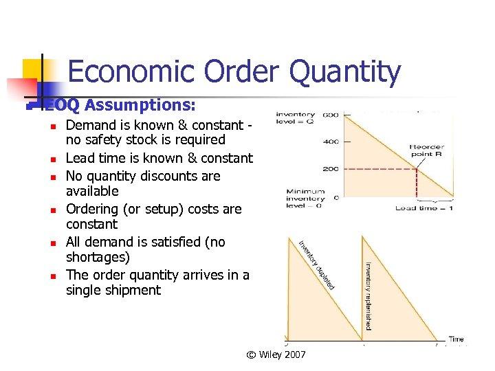 Economic Order Quantity n EOQ Assumptions: n n n Demand is known & constant