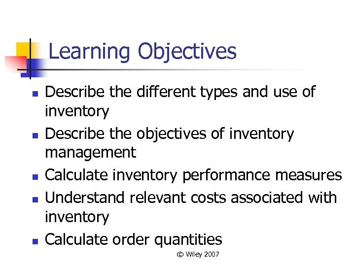Learning Objectives n n n Describe the different types and use of inventory Describe