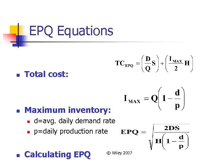 EPQ Equations n Total cost: n Maximum inventory: n n n d=avg. daily demand