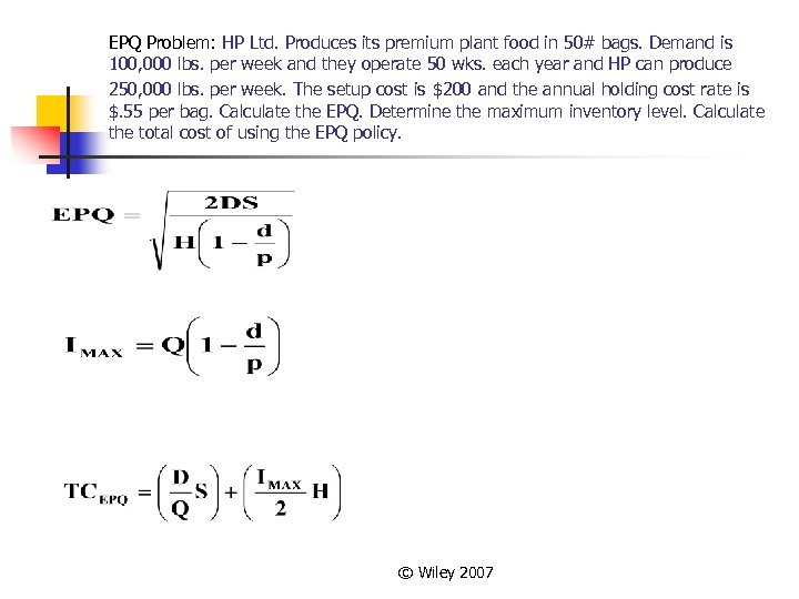 EPQ Problem: HP Ltd. Produces its premium plant food in 50# bags. Demand is