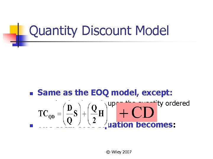 Quantity Discount Model n Same as the EOQ model, except: n n Unit price