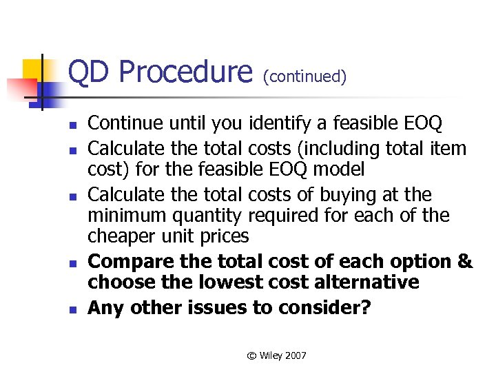 QD Procedure n n n (continued) Continue until you identify a feasible EOQ Calculate