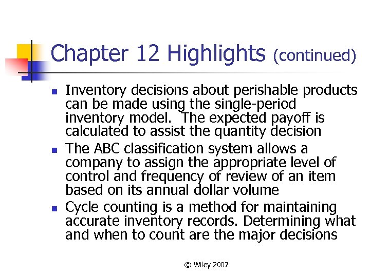 Chapter 12 Highlights n n n (continued) Inventory decisions about perishable products can be
