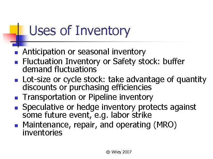 Uses of Inventory n n n Anticipation or seasonal inventory Fluctuation Inventory or Safety