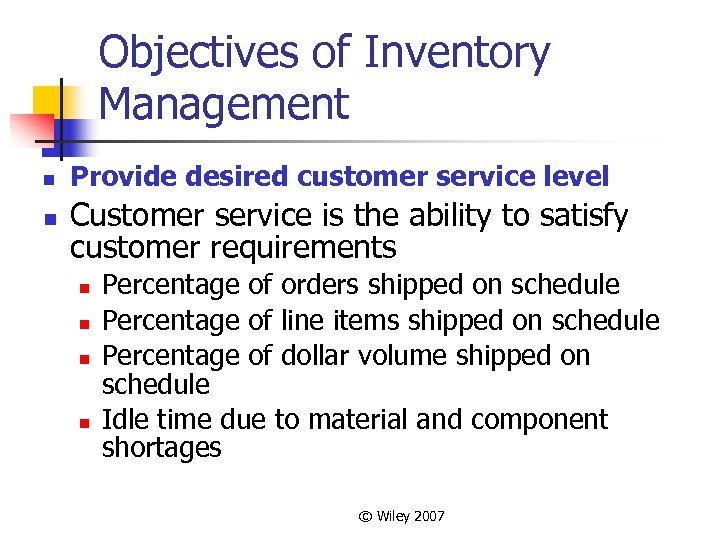Objectives of Inventory Management n n Provide desired customer service level Customer service is
