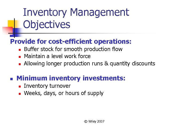 Inventory Management Objectives Provide for cost-efficient operations: n n Buffer stock for smooth production