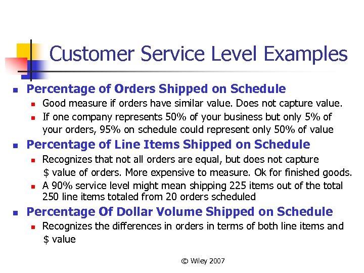 Customer Service Level Examples n Percentage of Orders Shipped on Schedule n n n