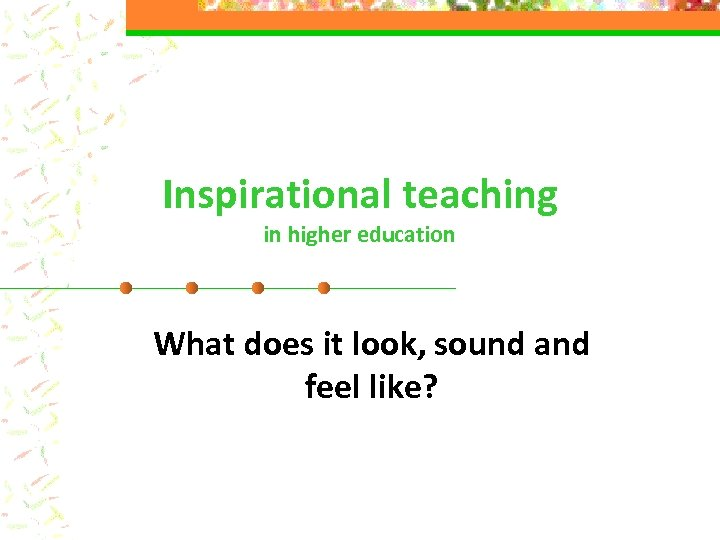 Inspirational teaching in higher education What does it look, sound and feel like?
