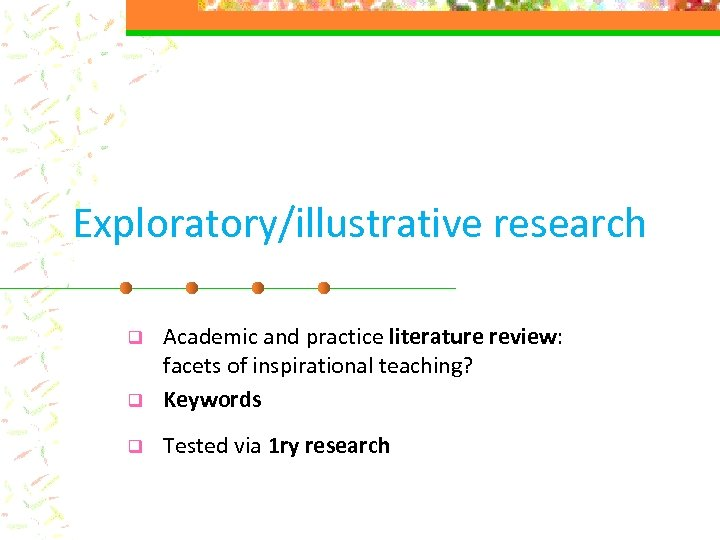 Exploratory/illustrative research q Academic and practice literature review: facets of inspirational teaching? Keywords q