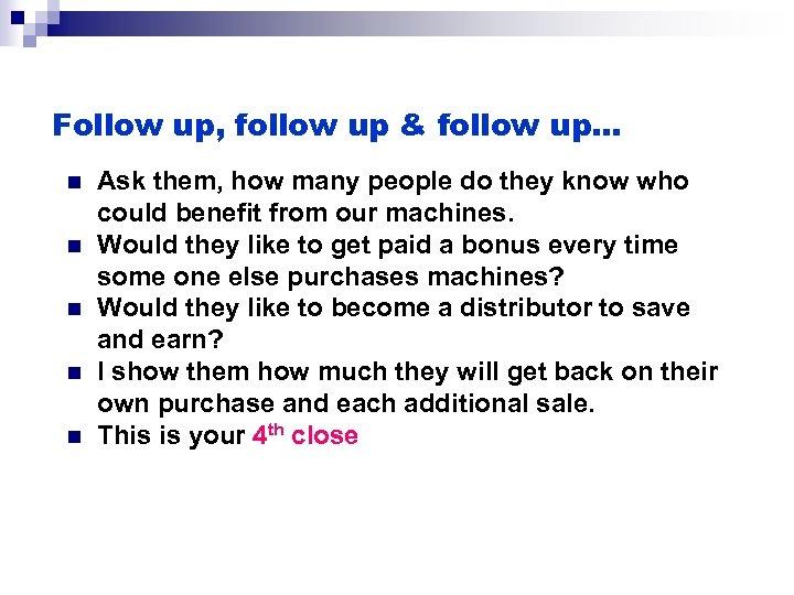 Follow up, follow up & follow up… n n n Ask them, how many