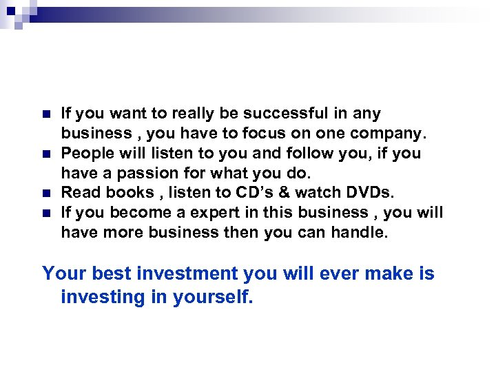 n n If you want to really be successful in any business , you